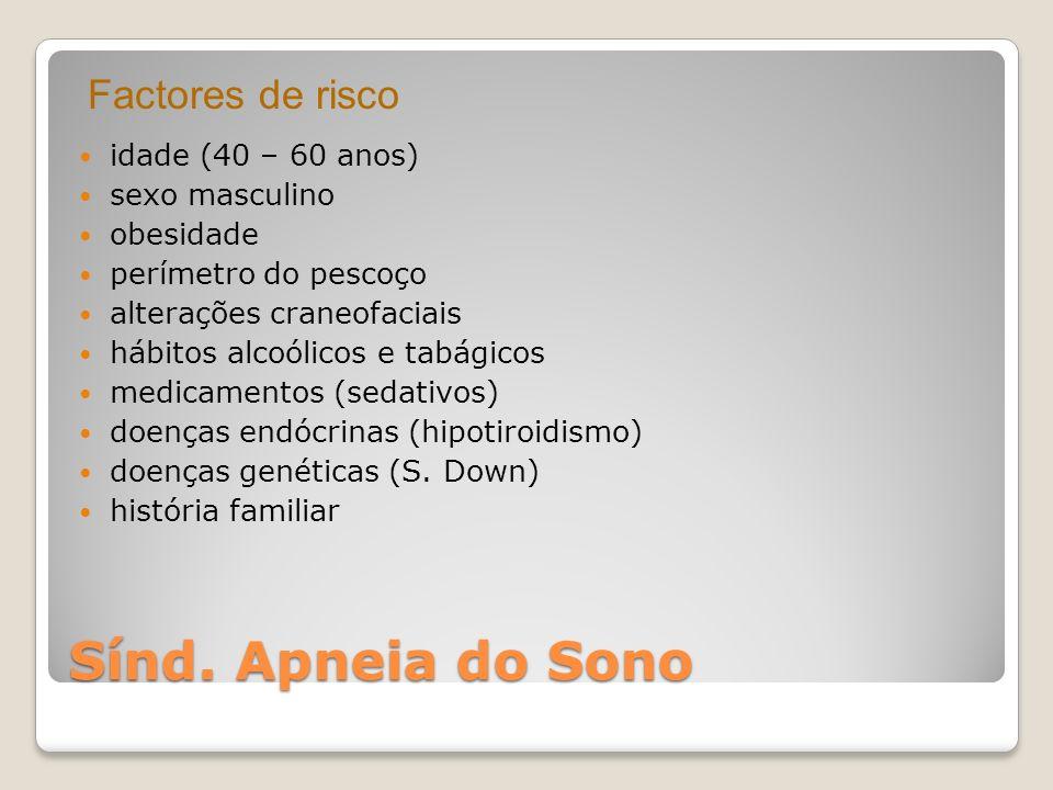 Sínd. Apneia do Sono idade (40 – 60 anos) sexo masculino obesidade perímetro do pescoço alterações craneofaciais hábitos alcoólicos e tabágicos medica