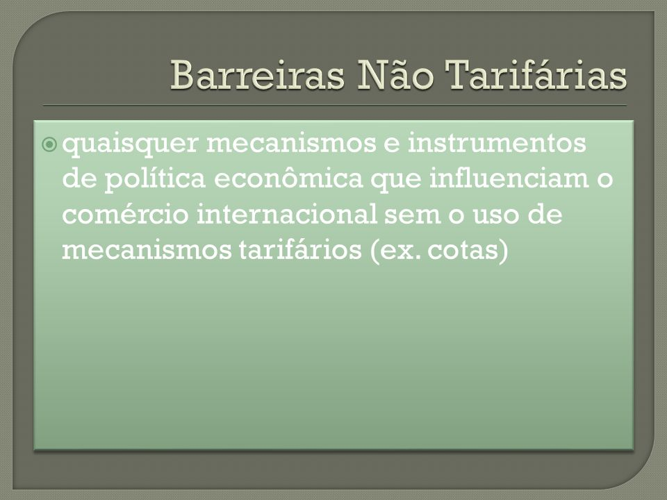 quaisquer mecanismos e instrumentos de política econômica que influenciam o comércio internacional sem o uso de mecanismos tarifários (ex. cotas)