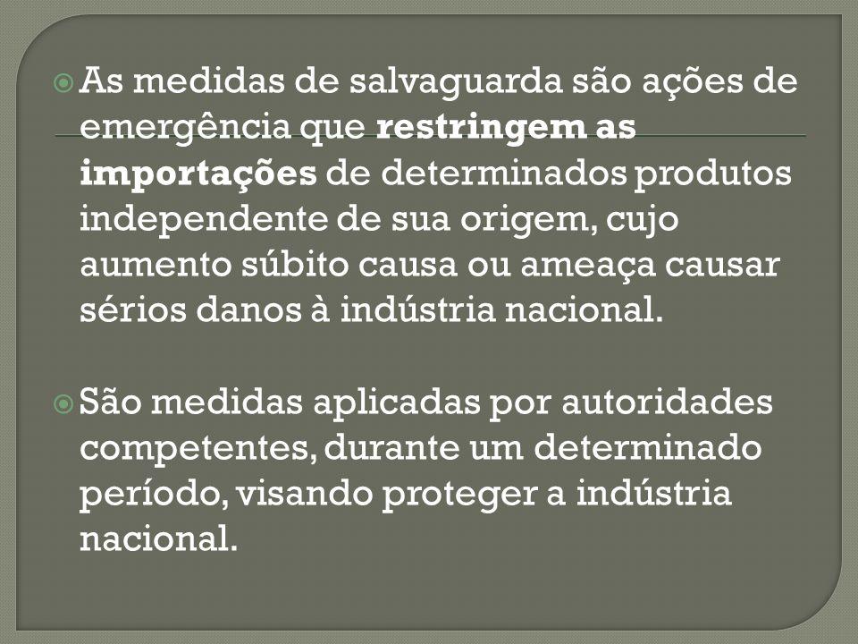 As medidas de salvaguarda são ações de emergência que restringem as importações de determinados produtos independente de sua origem, cujo aumento súbito causa ou ameaça causar sérios danos à indústria nacional.