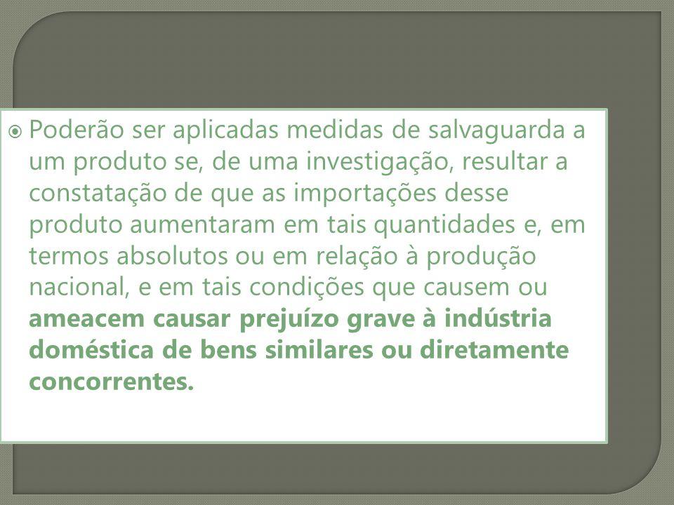 Poderão ser aplicadas medidas de salvaguarda a um produto se, de uma investigação, resultar a constatação de que as importações desse produto aumentar