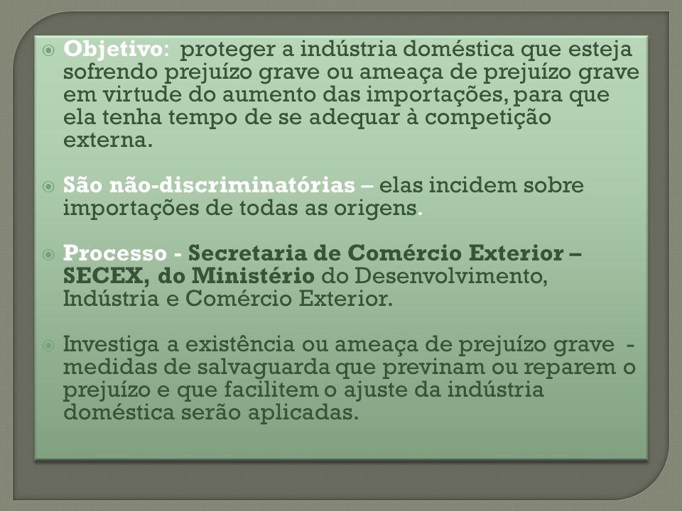Objetivo: proteger a indústria doméstica que esteja sofrendo prejuízo grave ou ameaça de prejuízo grave em virtude do aumento das importações, para que ela tenha tempo de se adequar à competição externa.