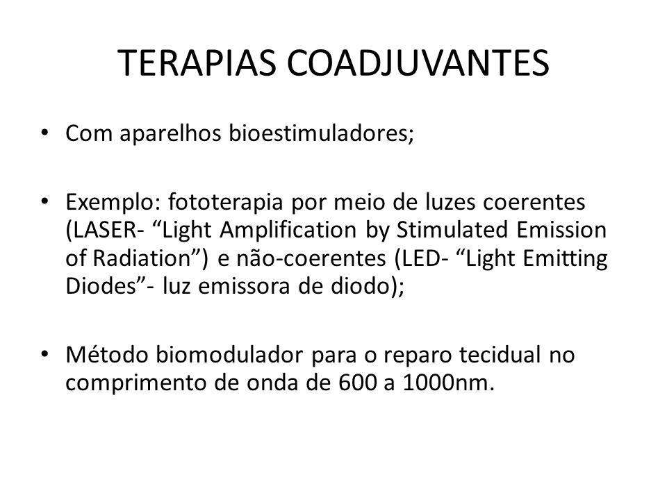 TERAPIAS COADJUVANTES Com aparelhos bioestimuladores; Exemplo: fototerapia por meio de luzes coerentes (LASER- Light Amplification by Stimulated Emiss