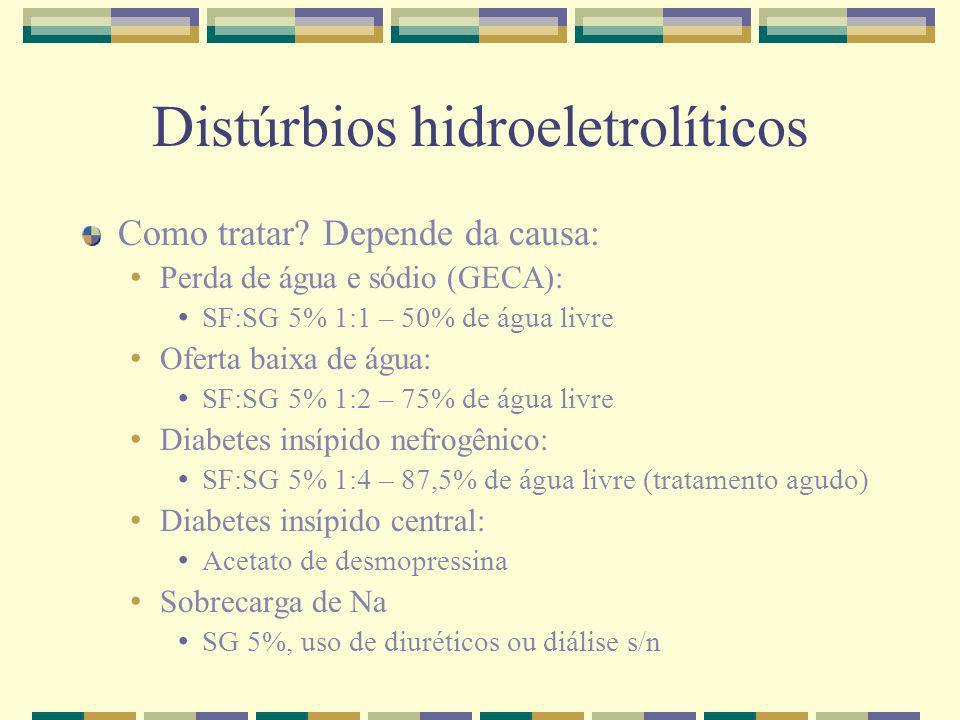Distúrbios hidroeletrolíticos Como tratar? Depende da causa: Perda de água e sódio (GECA): SF:SG 5% 1:1 – 50% de água livre Oferta baixa de água: SF:S
