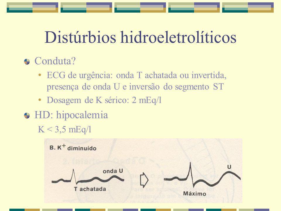 Distúrbios hidroeletrolíticos Conduta? ECG de urgência: onda T achatada ou invertida, presença de onda U e inversão do segmento ST Dosagem de K sérico