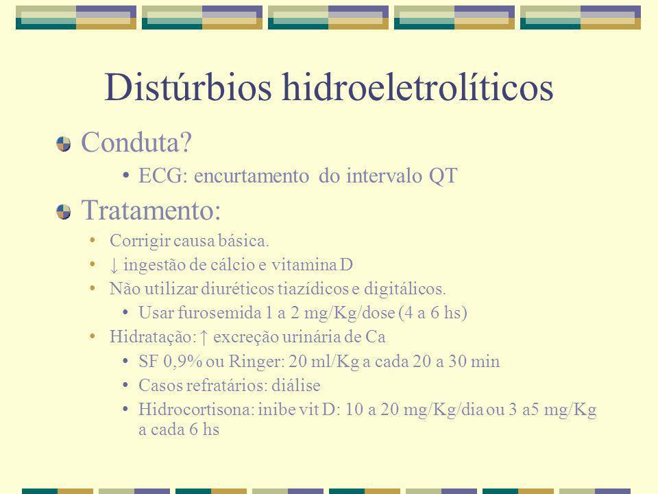 Distúrbios hidroeletrolíticos Conduta? ECG: encurtamento do intervalo QT Tratamento: Corrigir causa básica. ingestão de cálcio e vitamina D Não utiliz