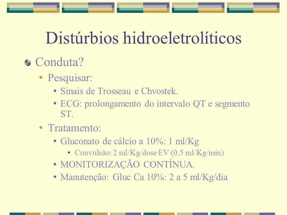 Distúrbios hidroeletrolíticos Conduta? Pesquisar: Sinais de Trosseau e Chvostek. ECG: prolongamento do intervalo QT e segmento ST. Tratamento: Glucona
