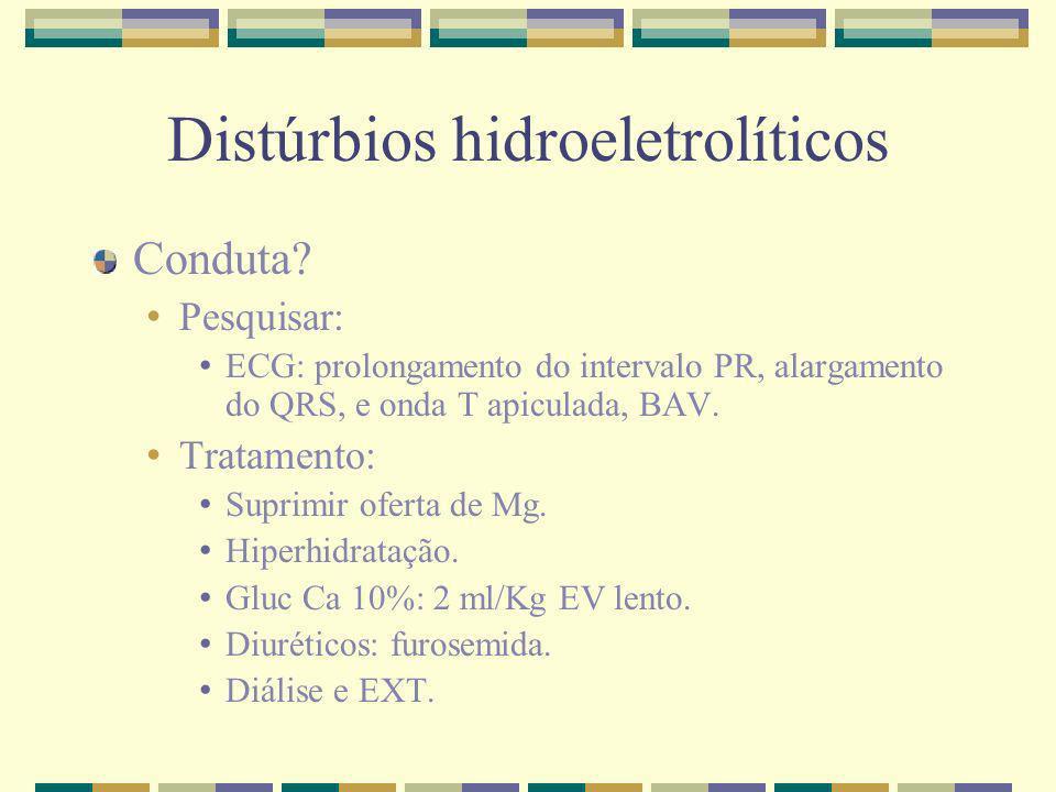Distúrbios hidroeletrolíticos Conduta? Pesquisar: ECG: prolongamento do intervalo PR, alargamento do QRS, e onda T apiculada, BAV. Tratamento: Suprimi