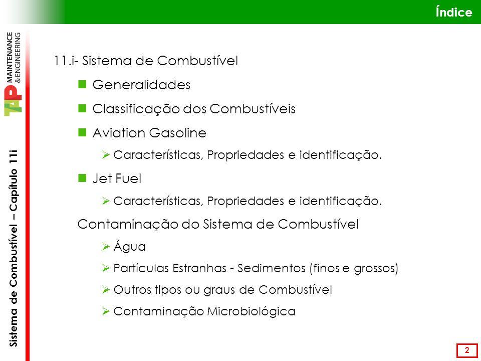 Sistema de Combustível – Capítulo 11i 2 Índice 11.i- Sistema de Combustível Generalidades Classificação dos Combustíveis Aviation Gasoline Características, Propriedades e identificação.