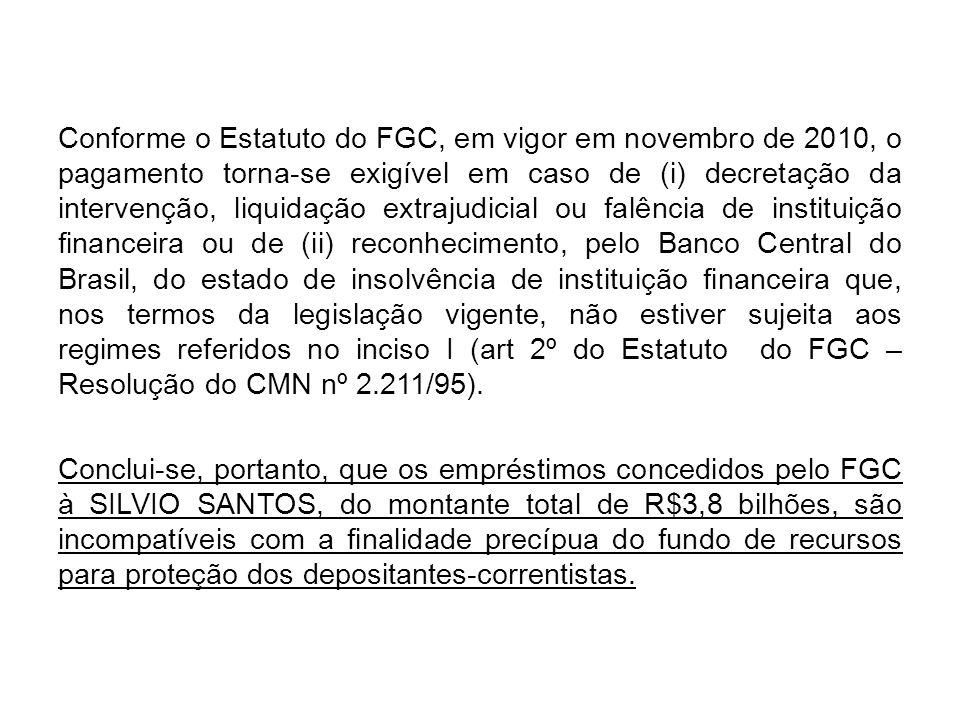 Conforme o Estatuto do FGC, em vigor em novembro de 2010, o pagamento torna-se exigível em caso de (i) decretação da intervenção, liquidação extrajudi