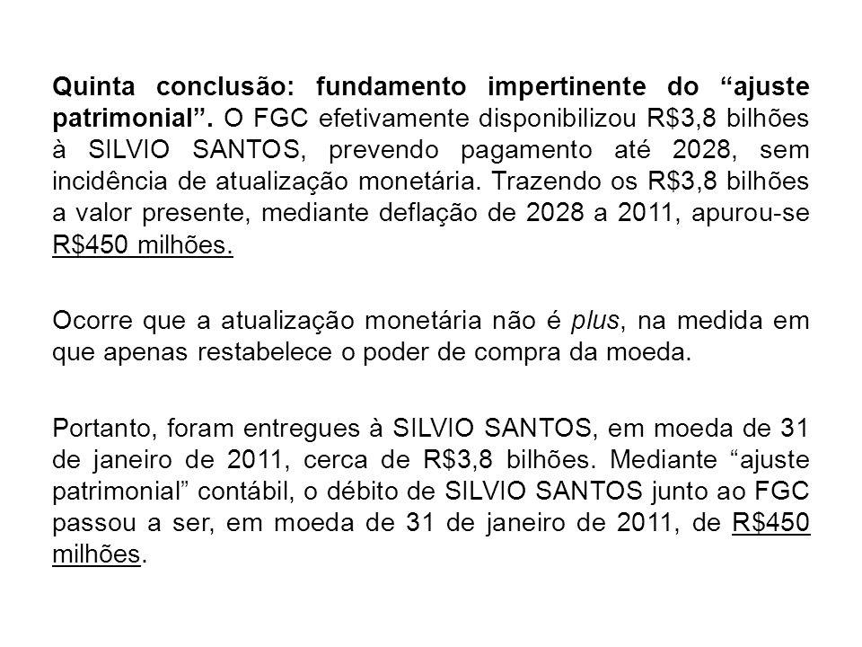 Quinta conclusão: fundamento impertinente do ajuste patrimonial. O FGC efetivamente disponibilizou R$3,8 bilhões à SILVIO SANTOS, prevendo pagamento a