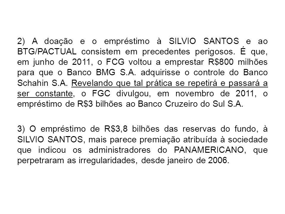 2) A doação e o empréstimo à SILVIO SANTOS e ao BTG/PACTUAL consistem em precedentes perigosos. É que, em junho de 2011, o FCG voltou a emprestar R$80