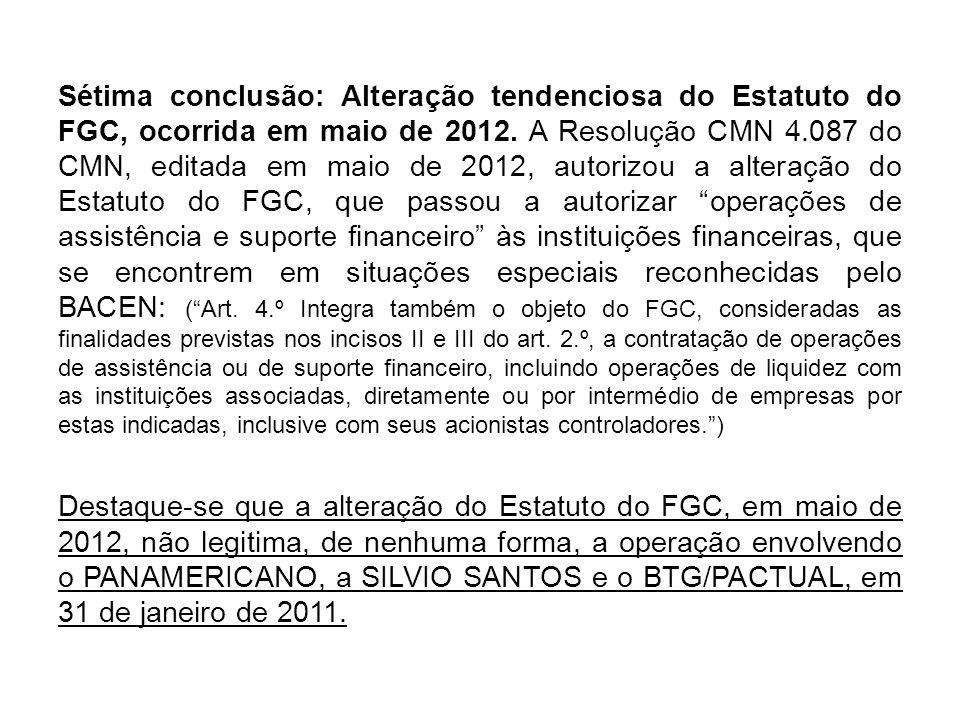 Sétima conclusão: Alteração tendenciosa do Estatuto do FGC, ocorrida em maio de 2012. A Resolução CMN 4.087 do CMN, editada em maio de 2012, autorizou