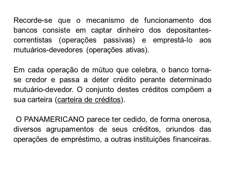 Por um lado, os valores recebidos a título de remuneração pelas cessões dos créditos deveriam ser lançados dentre os ativos na contabilidade do PANAMERICANO; e por outro lado, os créditos cedidos deveriam ter sido baixados dentre os ativos na contabilidade do PANAMERICANO.