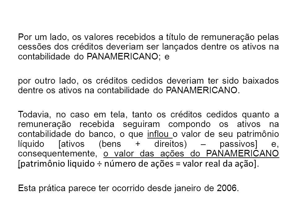 Por um lado, os valores recebidos a título de remuneração pelas cessões dos créditos deveriam ser lançados dentre os ativos na contabilidade do PANAME