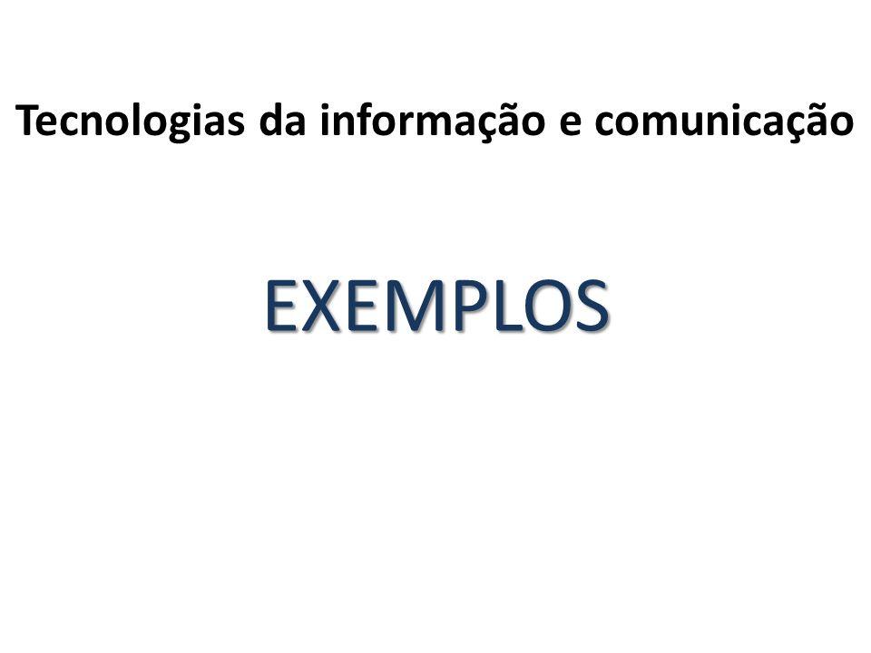 Tecnologias da informação e comunicação EXEMPLOS