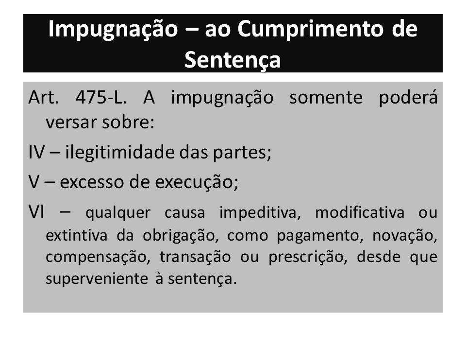 Impugnação – ao Cumprimento de Sentença Art.475-L.