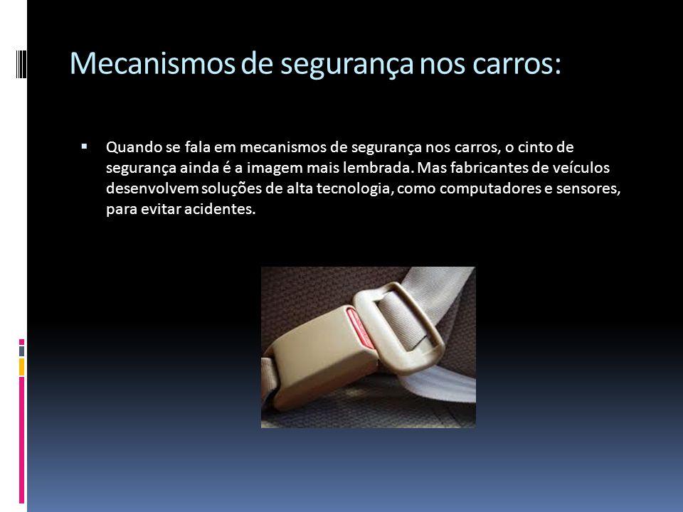 Mecanismos de segurança nos carros: Quando se fala em mecanismos de segurança nos carros, o cinto de segurança ainda é a imagem mais lembrada. Mas fab