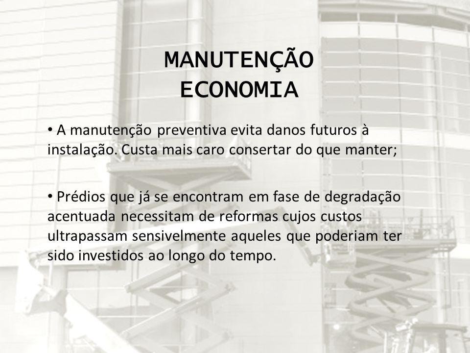 MANUTENÇÃO ECONOMIA A manutenção preventiva evita danos futuros à instalação. Custa mais caro consertar do que manter; Prédios que já se encontram em