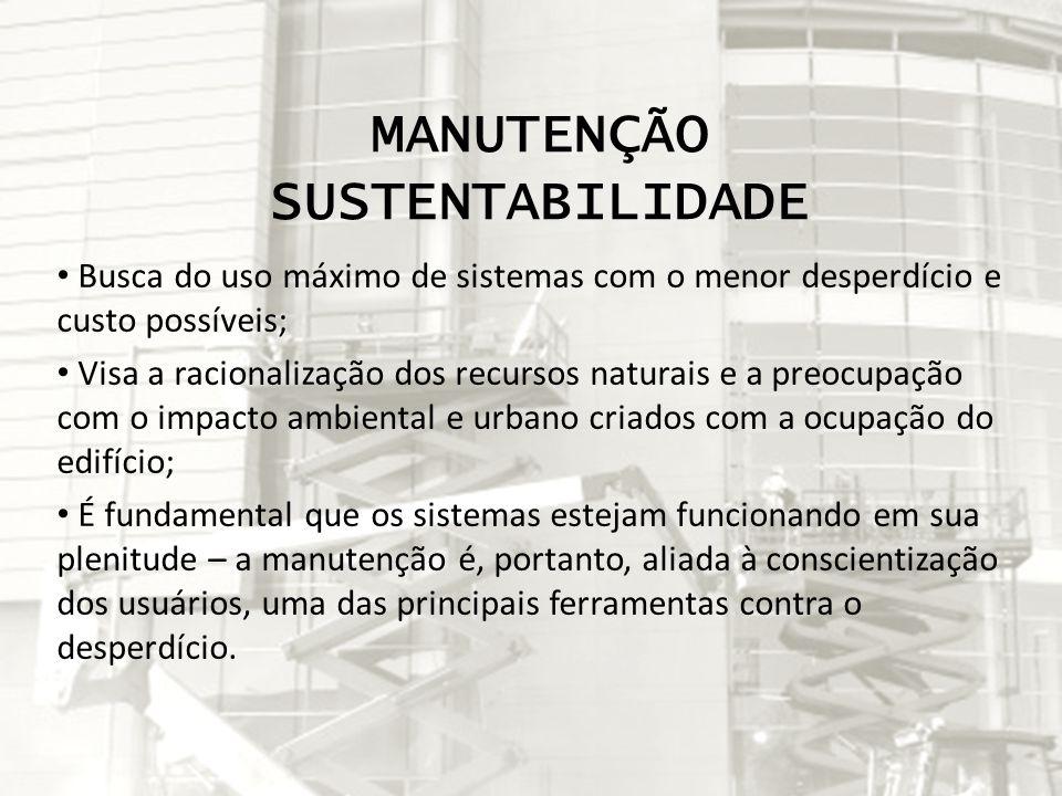 MANUTENÇÃO SUSTENTABILIDADE Busca do uso máximo de sistemas com o menor desperdício e custo possíveis; Visa a racionalização dos recursos naturais e a