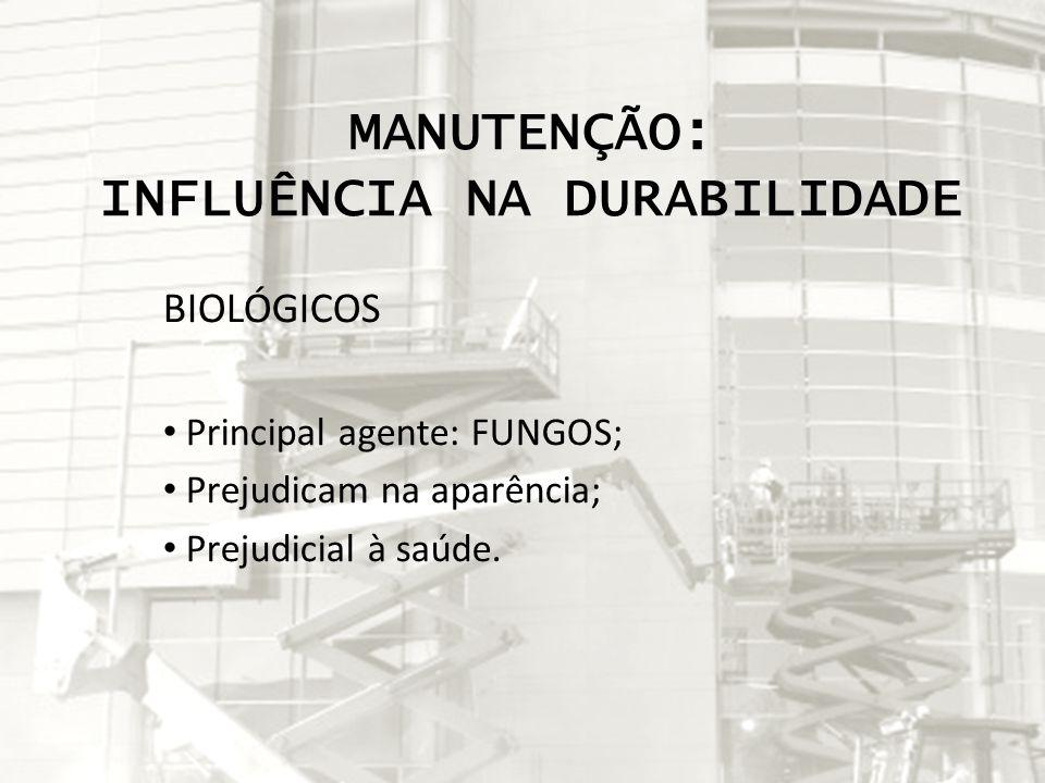 MANUTENÇÃO: INFLUÊNCIA NA DURABILIDADE BIOLÓGICOS Principal agente: FUNGOS; Prejudicam na aparência; Prejudicial à saúde.