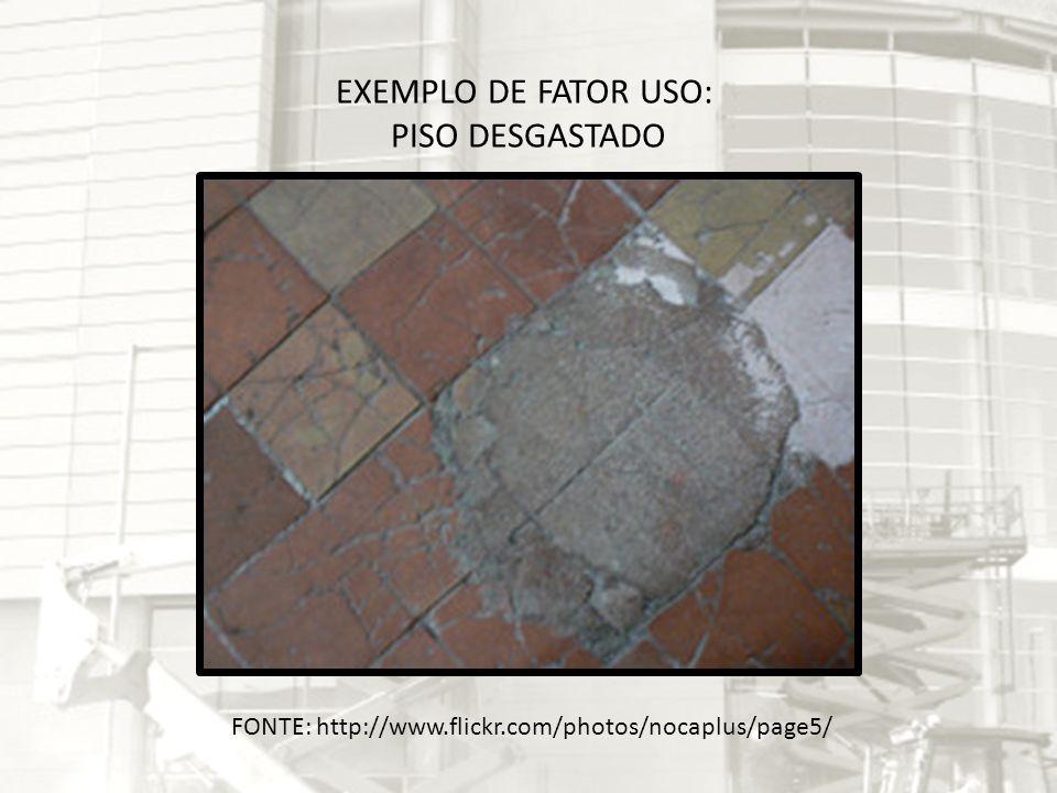 EXEMPLO DE FATOR USO: PISO DESGASTADO FONTE: http://www.flickr.com/photos/nocaplus/page5/