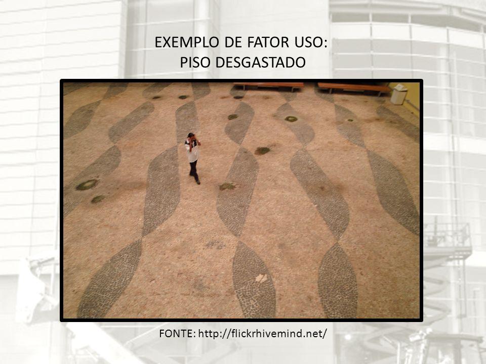 EXEMPLO DE FATOR USO: PISO DESGASTADO FONTE: http://flickrhivemind.net/