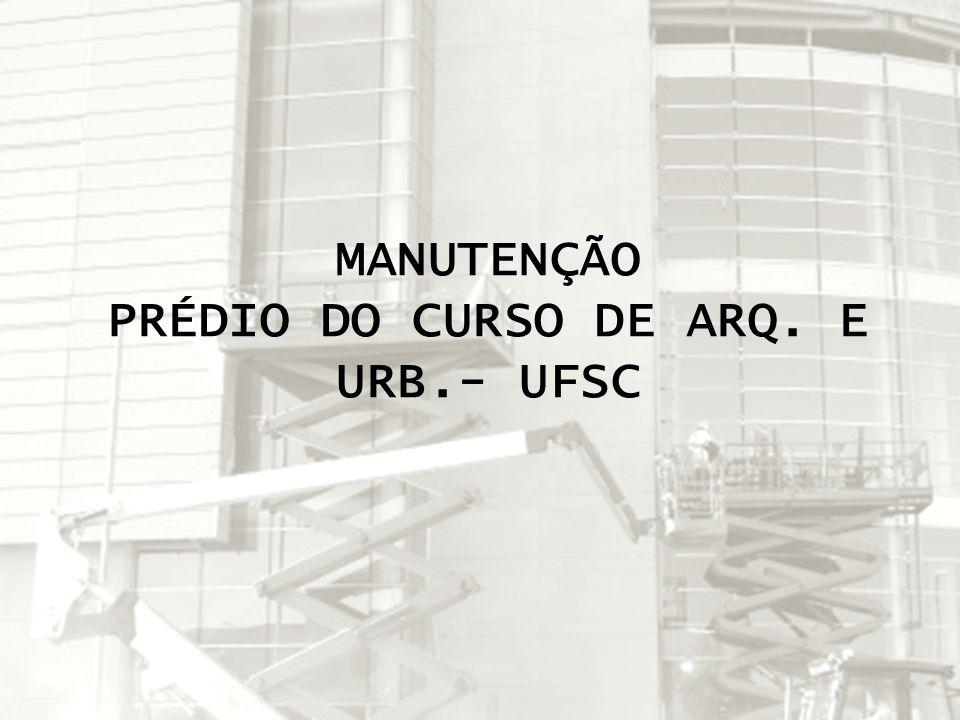 MANUTENÇÃO PRÉDIO DO CURSO DE ARQ. E URB.- UFSC