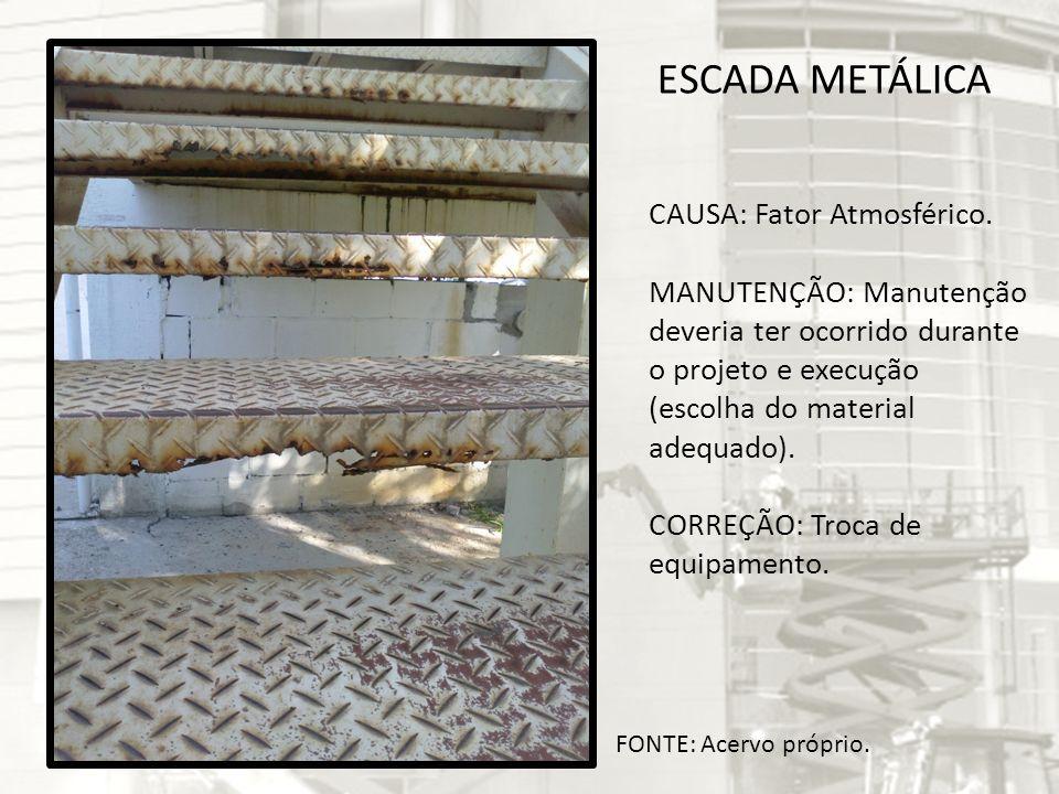 ESCADA METÁLICA CAUSA: Fator Atmosférico. MANUTENÇÃO: Manutenção deveria ter ocorrido durante o projeto e execução (escolha do material adequado). COR