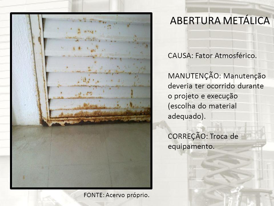 ABERTURA METÁLICA CAUSA: Fator Atmosférico. MANUTENÇÃO: Manutenção deveria ter ocorrido durante o projeto e execução (escolha do material adequado). C
