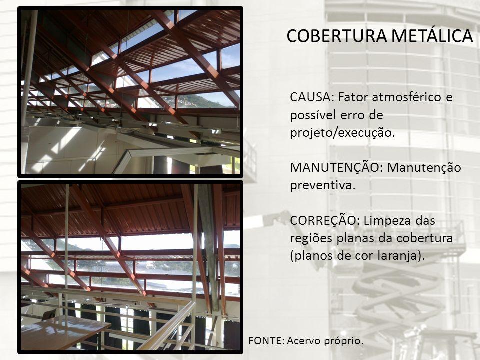 COBERTURA METÁLICA CAUSA: Fator atmosférico e possível erro de projeto/execução. MANUTENÇÃO: Manutenção preventiva. CORREÇÃO: Limpeza das regiões plan