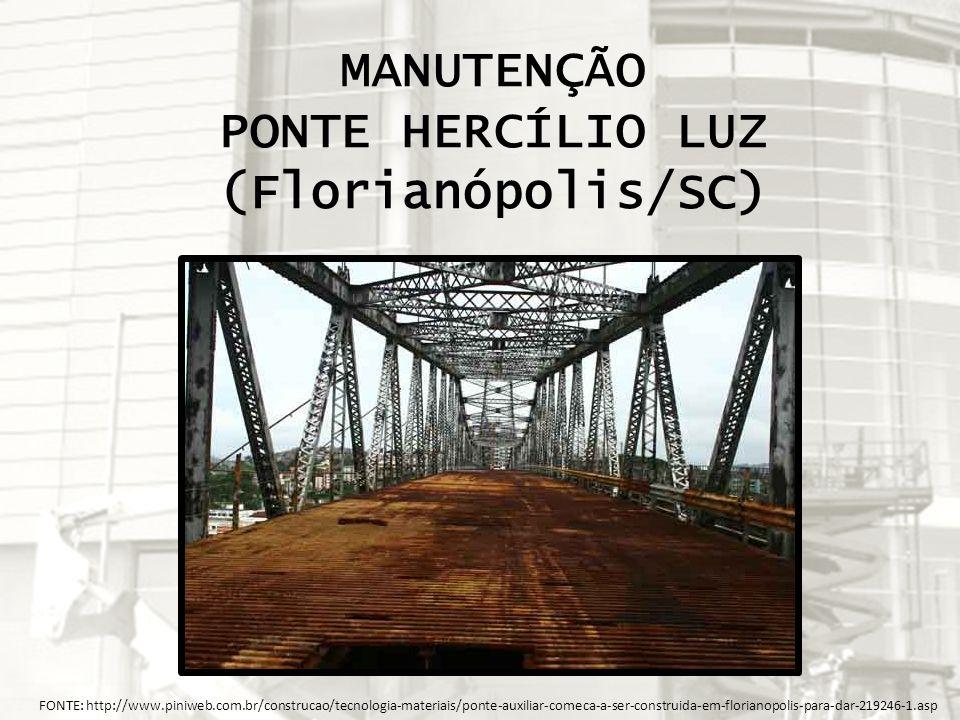 MANUTENÇÃO PONTE HERCÍLIO LUZ (Florianópolis/SC) FONTE: http://www.piniweb.com.br/construcao/tecnologia-materiais/ponte-auxiliar-comeca-a-ser-construi