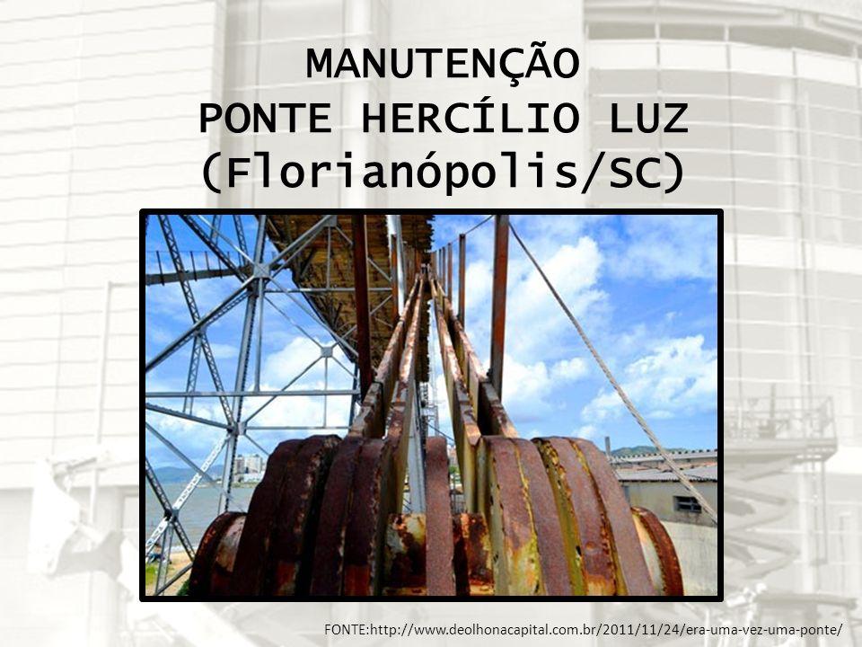 MANUTENÇÃO PONTE HERCÍLIO LUZ (Florianópolis/SC) FONTE:http://www.deolhonacapital.com.br/2011/11/24/era-uma-vez-uma-ponte/