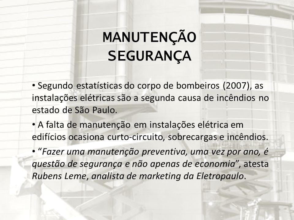 MANUTENÇÃO SEGURANÇA Segundo estatísticas do corpo de bombeiros (2007), as instalações elétricas são a segunda causa de incêndios no estado de São Pau