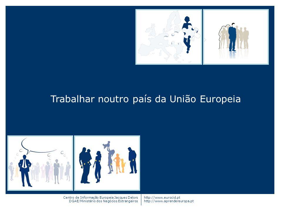 Centro de Informação Europeia Jacques Delors DGAE/Ministério dos Negócios Estrangeiros http://www.eurocid.pt http://www.aprendereuropa.pt Trabalhar no