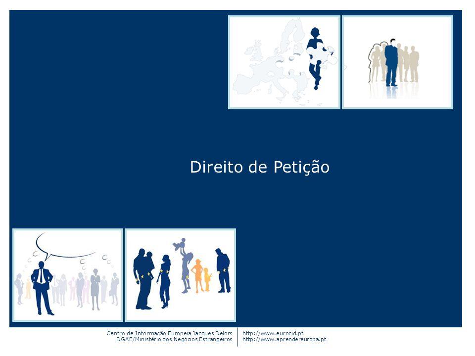 Centro de Informação Europeia Jacques Delors DGAE/Ministério dos Negócios Estrangeiros http://www.eurocid.pt http://www.aprendereuropa.pt Direito de P