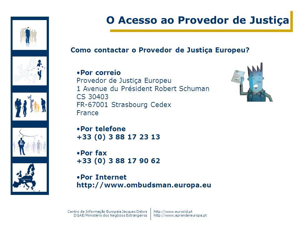 Centro de Informação Europeia Jacques Delors DGAE/Ministério dos Negócios Estrangeiros http://www.eurocid.pt http://www.aprendereuropa.pt Por correio