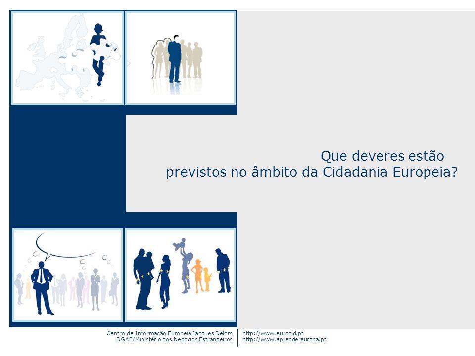 Centro de Informação Europeia Jacques Delors DGAE/Ministério dos Negócios Estrangeiros http://www.eurocid.pt http://www.aprendereuropa.pt Que deveres