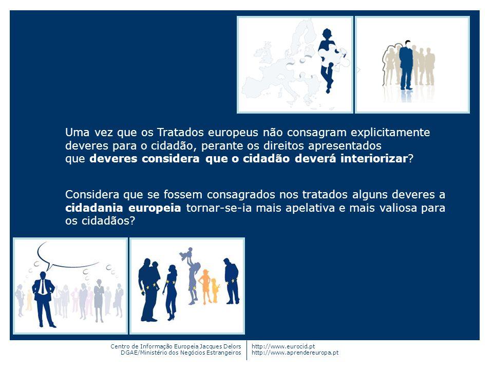 Centro de Informação Europeia Jacques Delors DGAE/Ministério dos Negócios Estrangeiros http://www.eurocid.pt http://www.aprendereuropa.pt Uma vez que