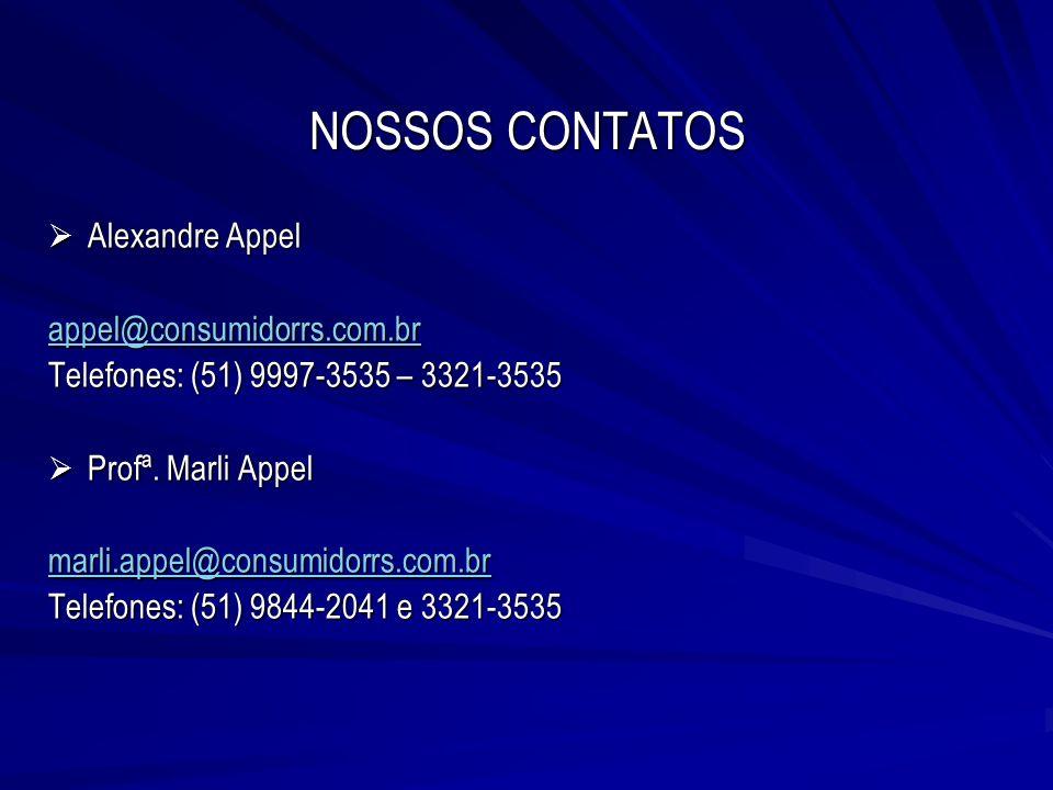 NOSSOS CONTATOS Alexandre Appel Alexandre Appel appel@consumidorrs.com.br Telefones: (51) 9997-3535 – 3321-3535 Profª. Marli Appel Profª. Marli Appel