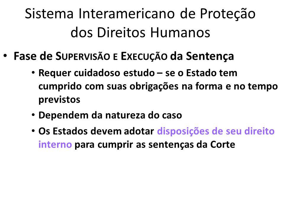 Sistema Interamericano de Proteção dos Direitos Humanos Fase de S UPERVISÃO E E XECUÇÃO da Sentença Requer cuidadoso estudo – se o Estado tem cumprido