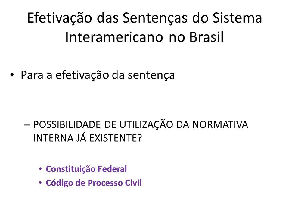 Efetivação das Sentenças do Sistema Interamericano no Brasil Para a efetivação da sentença – POSSIBILIDADE DE UTILIZAÇÃO DA NORMATIVA INTERNA JÁ EXIST