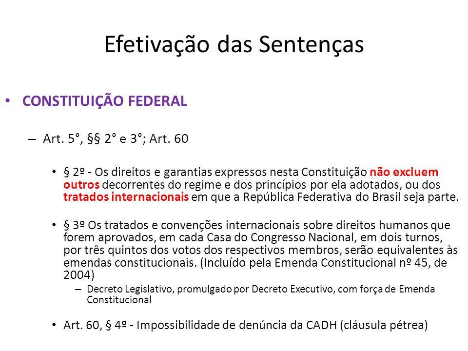 Efetivação das Sentenças CONSTITUIÇÃO FEDERAL – Art. 5°, §§ 2° e 3°; Art. 60 § 2º - Os direitos e garantias expressos nesta Constituição não excluem o