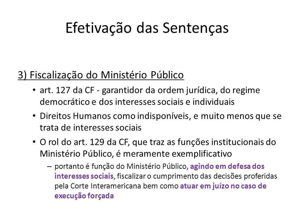 Efetivação das Sentenças 3) Fiscalização do Ministério Público art. 127 da CF - garantidor da ordem jurídica, do regime democrático e dos interesses s