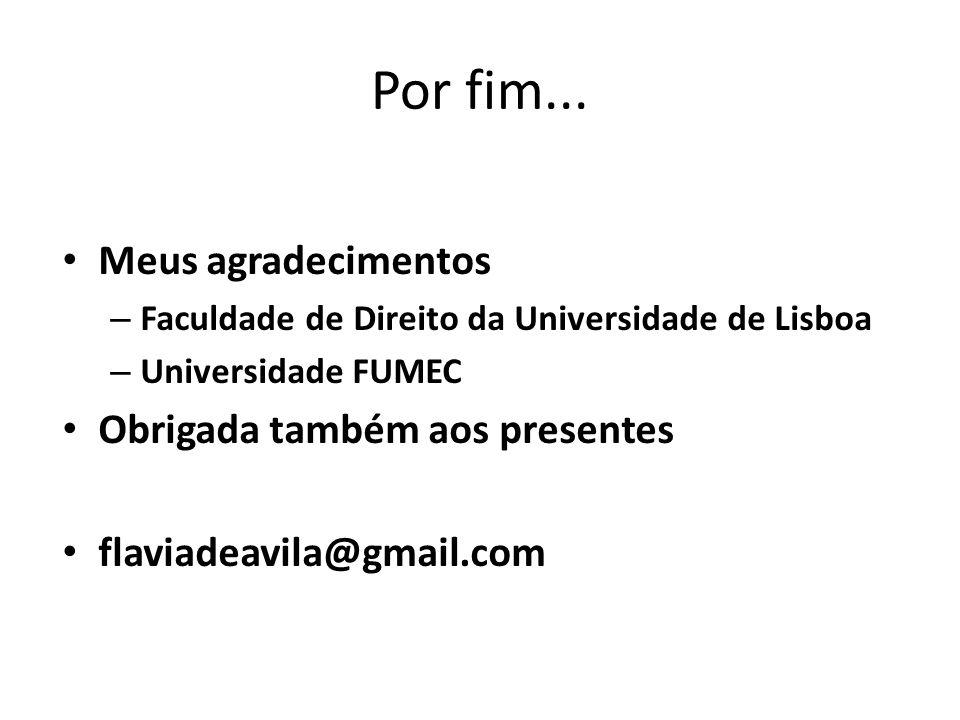 Por fim... Meus agradecimentos – Faculdade de Direito da Universidade de Lisboa – Universidade FUMEC Obrigada também aos presentes flaviadeavila@gmail