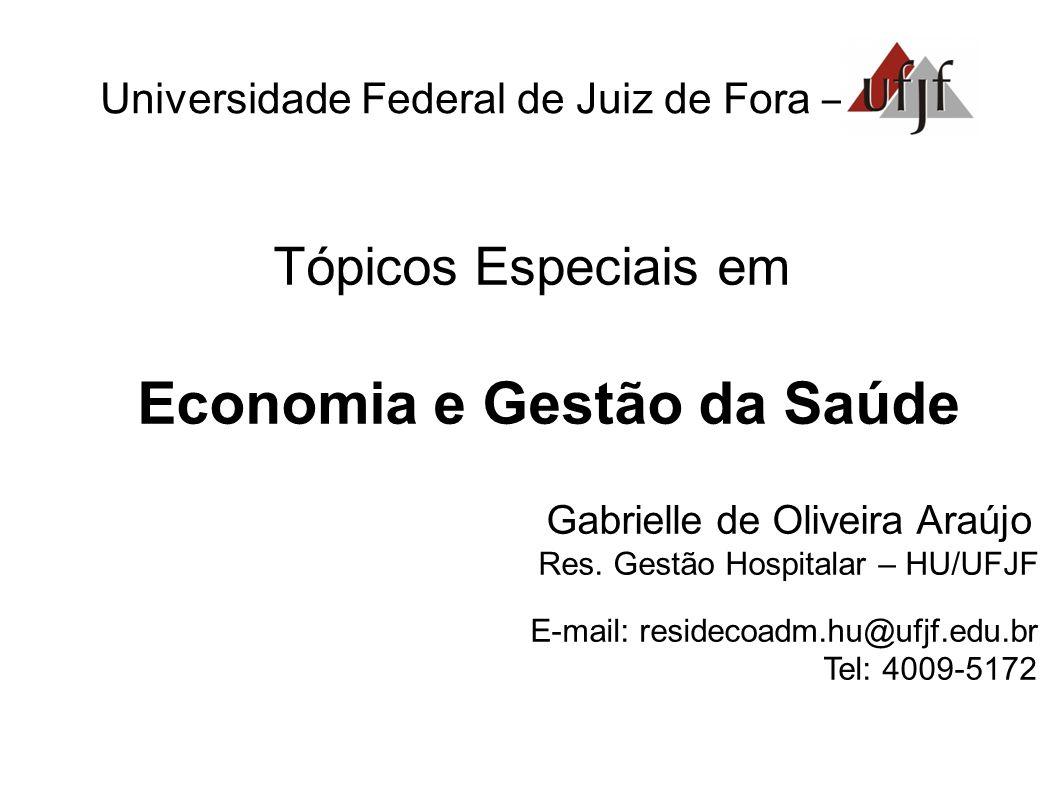 Universidade Federal de Juiz de Fora – Tópicos Especiais em Economia e Gestão da Saúde Gabrielle de Oliveira Araújo Res. Gestão Hospitalar – HU/UFJF E