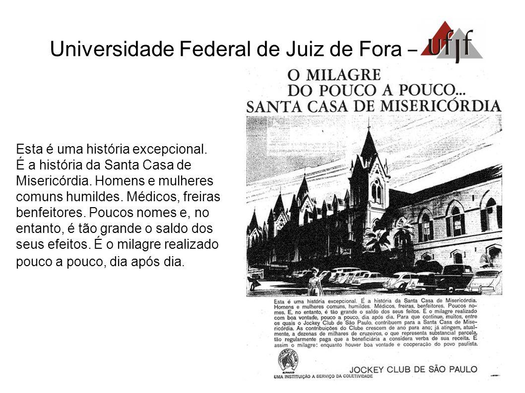 Universidade Federal de Juiz de Fora – Esta é uma história excepcional. É a história da Santa Casa de Misericórdia. Homens e mulheres comuns humildes.