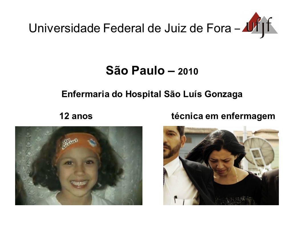 Universidade Federal de Juiz de Fora – São Paulo – 2010 Enfermaria do Hospital São Luís Gonzaga 12 anos técnica em enfermagem