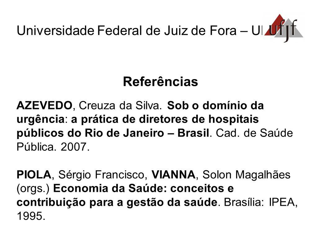 Referências AZEVEDO, Creuza da Silva. Sob o domínio da urgência: a prática de diretores de hospitais públicos do Rio de Janeiro – Brasil. Cad. de Saúd