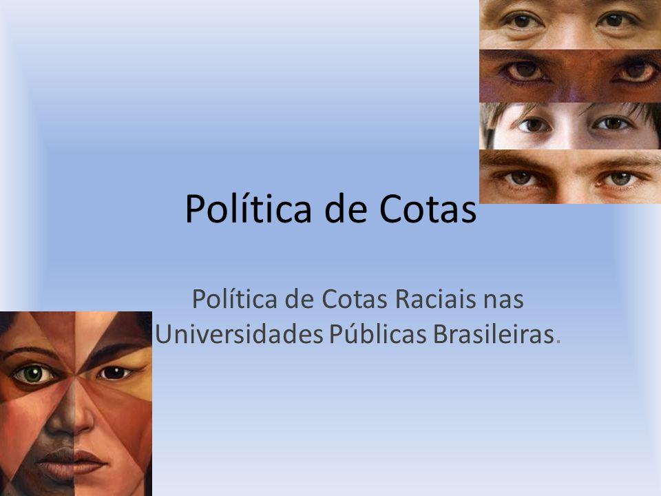 Política de Cotas Política de Cotas Raciais nas Universidades Públicas Brasileiras.