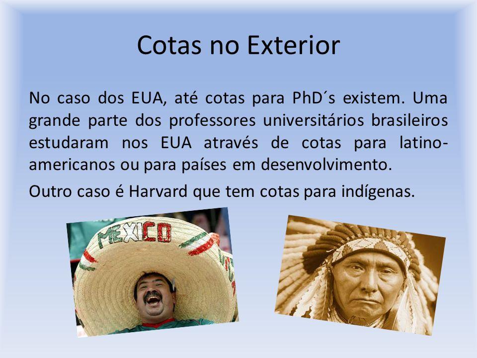 Cotas no Exterior No caso dos EUA, até cotas para PhD´s existem. Uma grande parte dos professores universitários brasileiros estudaram nos EUA através